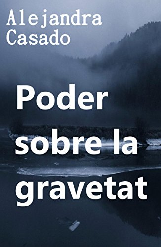 Poder sobre la gravetat (Catalan Edition) por Alejandra Casado