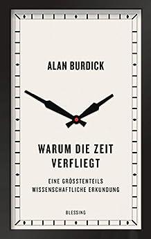 Warum die Zeit verfliegt: Eine größtenteils wissenschaftliche Erkundung