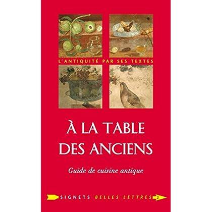 À la Table des Anciens: Guide de cuisine antique (Signets Belles Lettres t. 2)