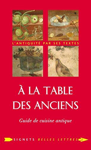À la Table des Anciens: Guide de cuisine antique (Signets Belles Lettres t. 2) par Laure de Chantal