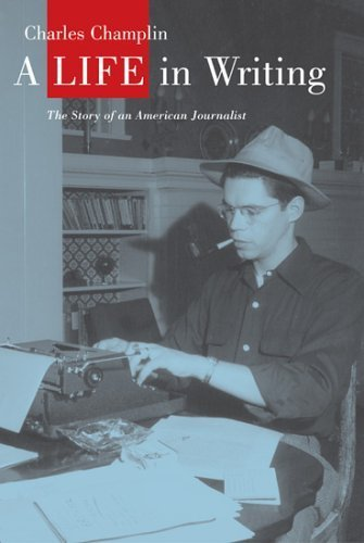 A Life in Writing: The Story of an American Journalist by Charles Champlin (2006-04-03)