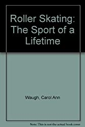 Roller Skating: The Sport of a Lifetime by Carol Ann Waugh (1979-03-03)