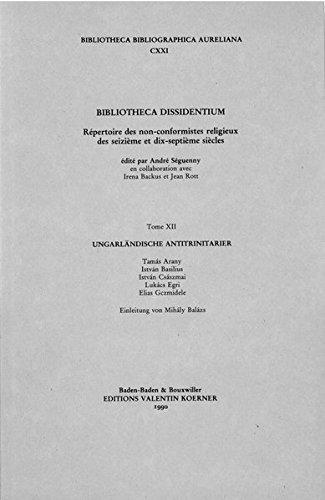 Bibliotheca Dissidentium XII: Ungarländische Antitrinitarier I: István Basilius, von Mihály Balázs. Tamás Arany, von János Heltai. István Császmai. Pirnát (Bibliotheca Bibliographica Aureliana)