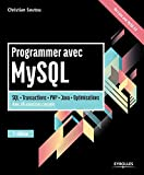 Programmer avec MySQL: SQL - Transactions - PHP - Java - Optimisation. Avec 40 exercices corrigés.