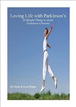 Loving Life with Parkinson's: 50 Helpful Things to do for Parkinson's Disease by [Phipps, Mona, Phipps, Kent]
