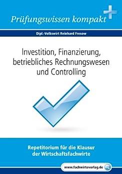 Investition, Finanzierung... für Wirtschaftsfachwirte: Vorbereitung auf die IHK-Klausur 2016 von [Fresow, Reinhard]
