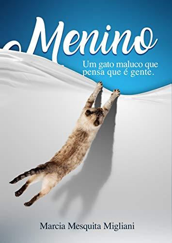 Menino: A história de um gato maluco que pensa que é gente (Portuguese Edition) por Marcia Migliani