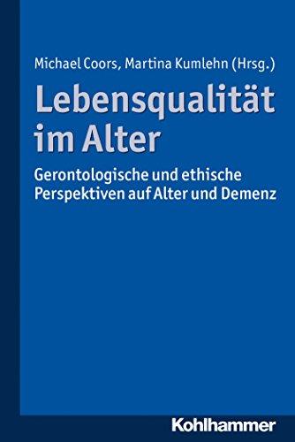 lebensqualitat-im-alter-gerontologische-und-ethische-perspektiven-auf-alter-und-demenz-german-editio