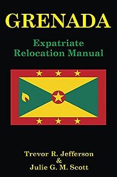 GRENADA: Expatriate Relocation Manual (English Edition) par [Scott, Julie, Jefferson, Trevor]