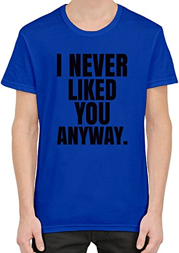 I Never Liked You Anyway Slogan T-Shirt per Uomini XX-Large