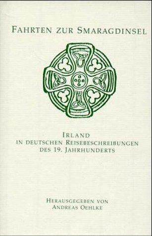 Fahrten zur Smaragdinsel: Irland in deutschen Reiseberichten des 19. Jahrhunderts