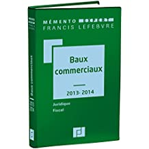 Mémento Baux commerciaux 2013/2014: Juridique - fiscal