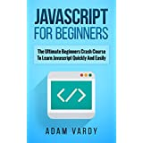 JAVASCRIPT FOR BEGINNERS: The Ultimate Beginners Crash Course To Learn Javascript Quickly And Easily (CSS, Javascript, Computer Programming, C++, SQL, ... Python Programming) (English Edition)