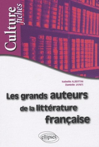 Les grands auteurs de la littérature française par Isabelle Albertini, Danielle Jaines