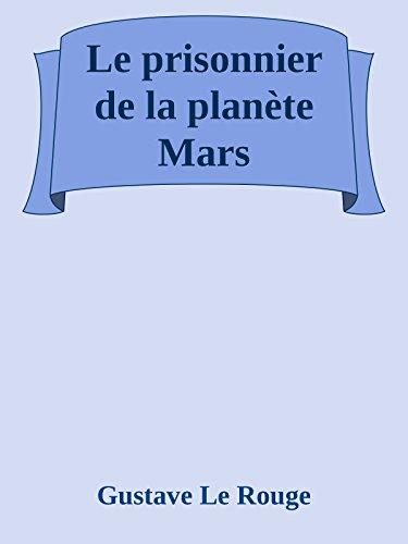 Le prisonnier de la planète Mars par Gustave Le Rouge