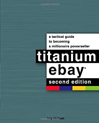 Titanium Ebay: A Tactical Guide to Becoming a Millionaire Powerseller by Skip McGrath (7-Apr-2009) Paperback