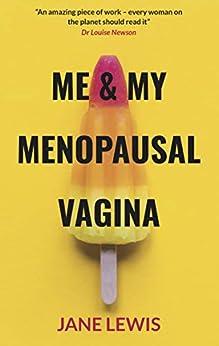 ME & MY MENOPAUSAL VAGINA: Living with Vaginal Atrophy by [Lewis, Jane]
