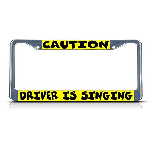 Vorsicht Treiber ist Singen Metall Chrom Nummernschild Rahmen Tag Halter (Singen-treiber)