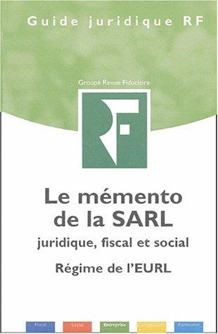 Le mémento de la SARL : Juridique, fiscal et social, régime de l'EURL par Revue fiduciaire