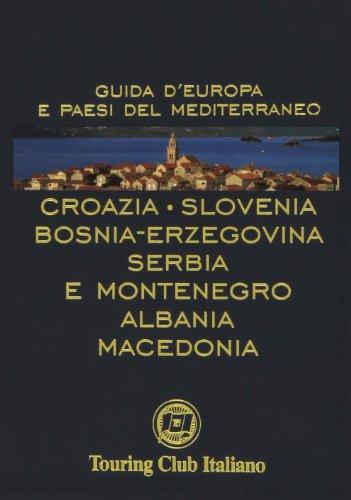 Croazia, Slovenia, Bosnia-Erzegovina, Serbia e Montenegro, Albania, Macedonia. Ediz. illustrata