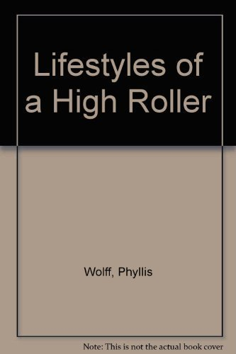 Lifestyles of a High Roller by Phyllis Wolff (1991-06-01)