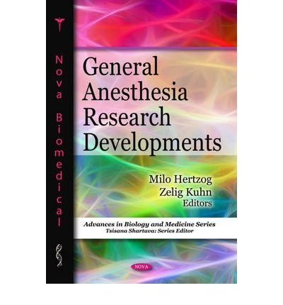 [(General Anesthesia Research Developments)] [ Edited by Milo Hertzog, Edited by Zelig Kuhn ] [May, 2010]