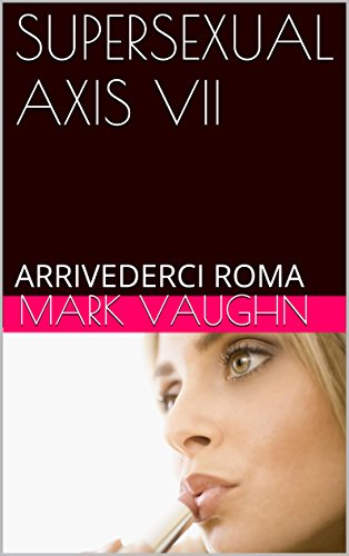 SEXUAL AXIS VII: ARRIVEDERCI ROMA (ROUGH NEW YORK Book 1) (English Edition) (Arrivederci 1)