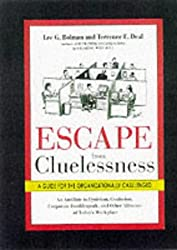 Escape from Cluelessness: A Guide for the Organizationally Challenged