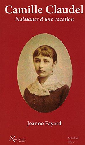 Camille Claudel. Naissance d'une vocation par Jeanne Fayard