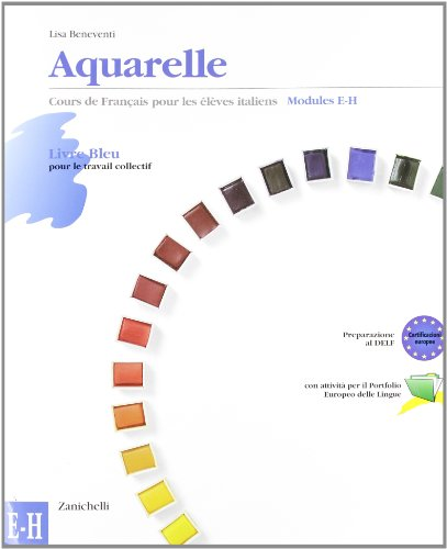 Aquarelle. Course de français pour les élèves italiens. Modulo E-H. Con CD Audio. Per le Scuole superiori