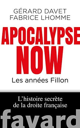 Apocalypse Now : Les années Fillon. L'histoire secrète de la droite française (Documents)