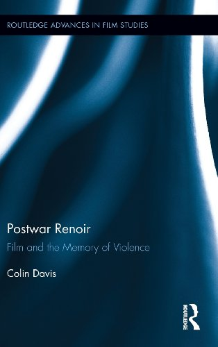 Postwar Renoir: Film and the Memory of Violence (Routledge Advances in Film Studies)