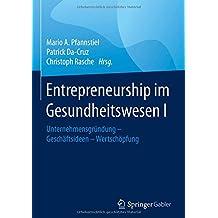 Entrepreneurship im Gesundheitswesen I: Unternehmensgründung - Geschäftsideen - Wertschöpfung