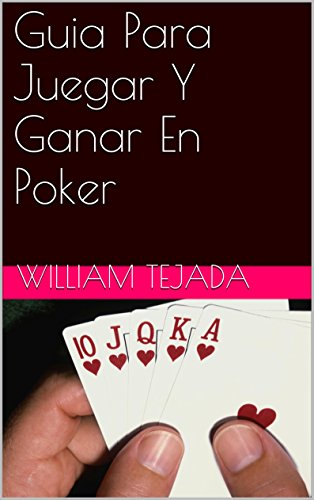 Guia Para Juegar Y Ganar En Poker por William Tejada