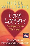 Love Letters Straight from the Heart: True Stories of Passion and Heartbreak