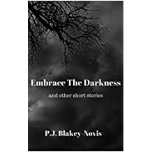 Embrace The Darkness: and other short stories