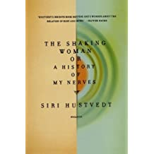 The Shaking Woman or A History of My Nerves by Hustvedt, Siri (2010) Paperback