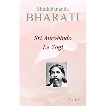 Sri Aurobindo, le Yogi : la personnalité de Sri Aurobindo
