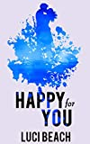 Happy For You by Luci Beach