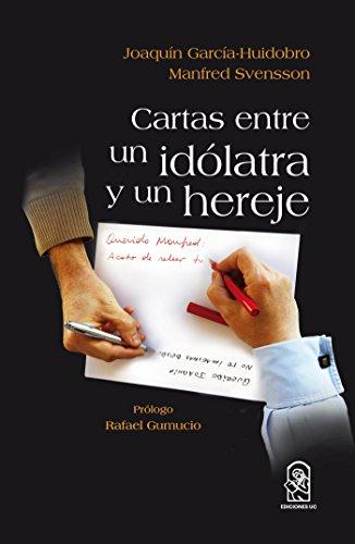 Cartas entre un idolatra y un hereje por Joaquín Garcia Huidobro
