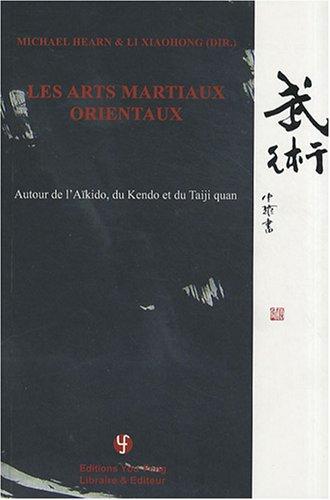 Les arts martiaux orientaux : Autour de l'aïkido, du kendo et du taiji quan