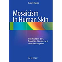 Mosaicism in Human Skin: Understanding Nevi, Nevoid Skin Disorders, and Cutaneous Neoplasia