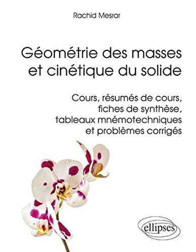 Géometrie des Masses Cinétique du Solide Cours Résumés de Cours Fiches de Synthèse Tableaux Mnémotechniques et Problèmes Corrigés