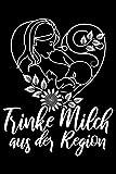 Trinke Milch Aus Der Region: Liniertes Notizbuch Din-A5 Heft für Notizen