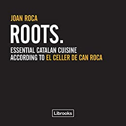 Roots.: Essential catalan cuisine according to El Celler de Can Roca (Cooking Librooks) (English Edition) di [Roca, Joan]