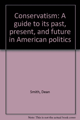 Conservatism: A guide to its past, present, and future in American politics
