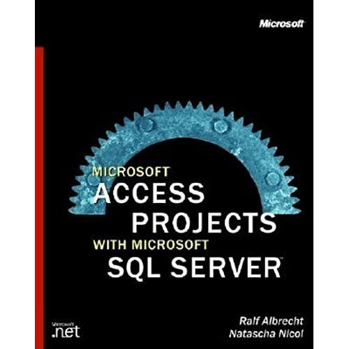 Microsoft Access Projects with Microsoft SQL Server (Microsoft Programming) by Nicols Dr, Natasha, Albrecht, Ralf, Nicol, Dr Natasha (2002) Paperback