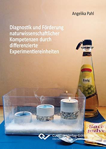 Diagnostik und Förderung naturwissenschaftlicher Kompetenzen durch differenzierte Experimentiereinheiten: Entwicklung einer Interventionsstudie zur Stärkung ... im Sachunterricht der Grundschule