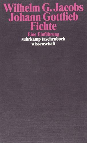 Johann Gottlieb Fichte: Eine Einführung (suhrkamp taschenbuch wissenschaft)