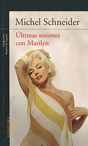 Ultimas sesiones con Marilyn Monroe / Marilyn's Last Sessions: A Novel por Michel Schneider